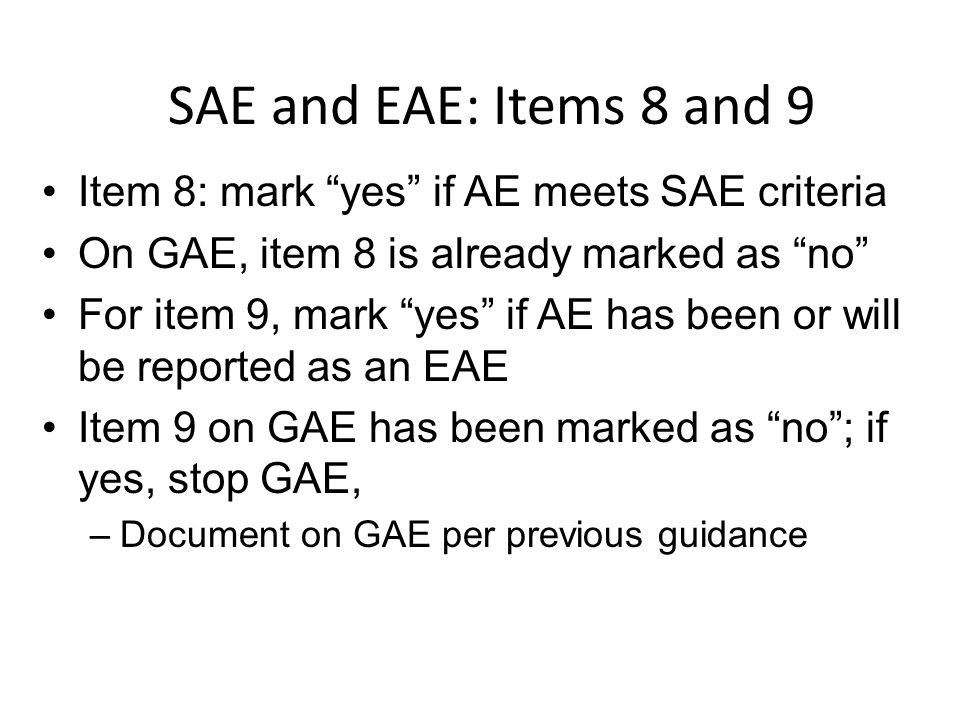 SAE and EAE: Items 8 and 9 Item 8: mark yes if AE meets SAE criteria