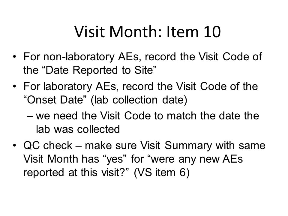 Visit Month: Item 10 For non-laboratory AEs, record the Visit Code of the Date Reported to Site