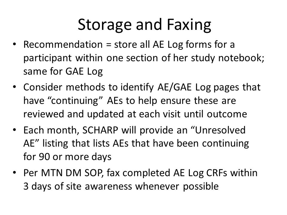 Storage and Faxing Recommendation = store all AE Log forms for a participant within one section of her study notebook; same for GAE Log.