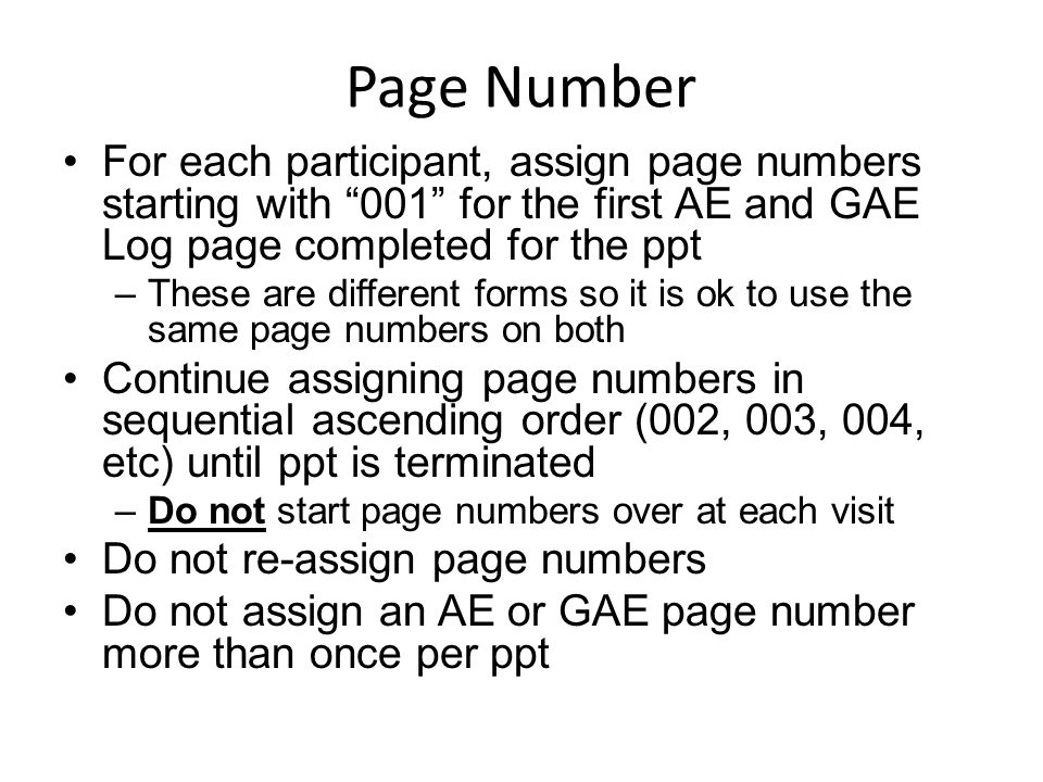 Page Number For each participant, assign page numbers starting with 001 for the first AE and GAE Log page completed for the ppt.