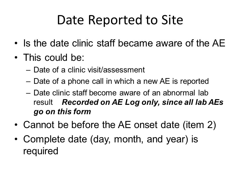 Date Reported to Site Is the date clinic staff became aware of the AE