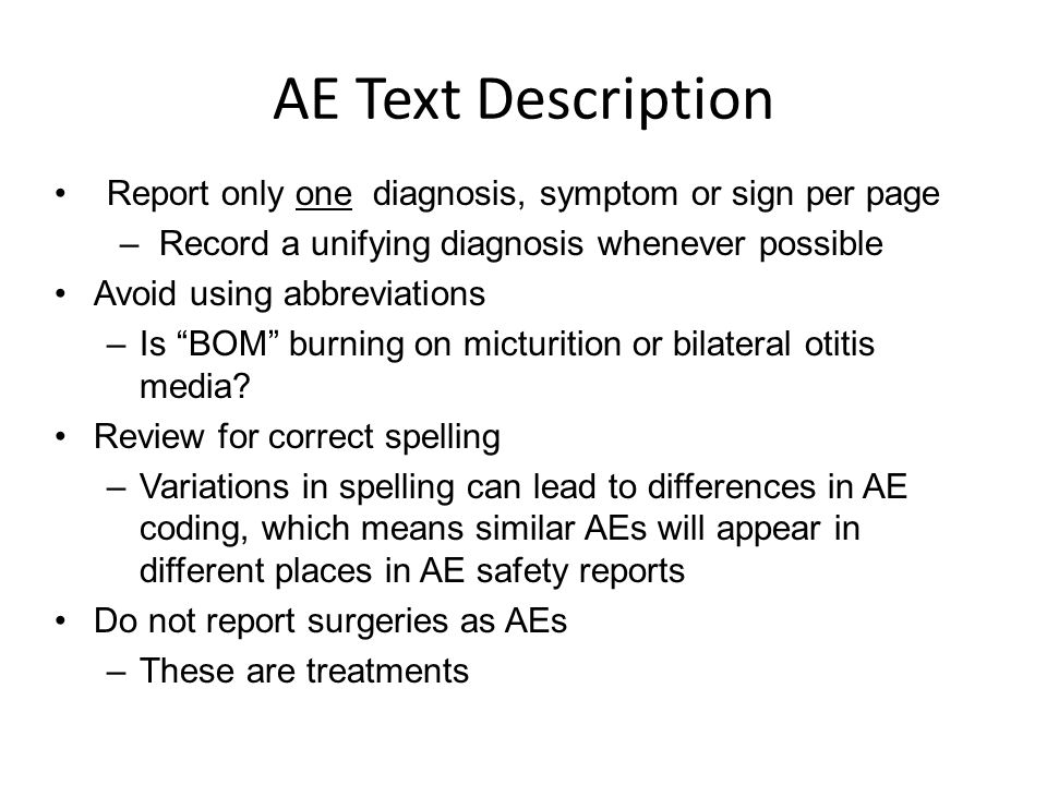 AE Text Description Report only one diagnosis, symptom or sign per page. Record a unifying diagnosis whenever possible.