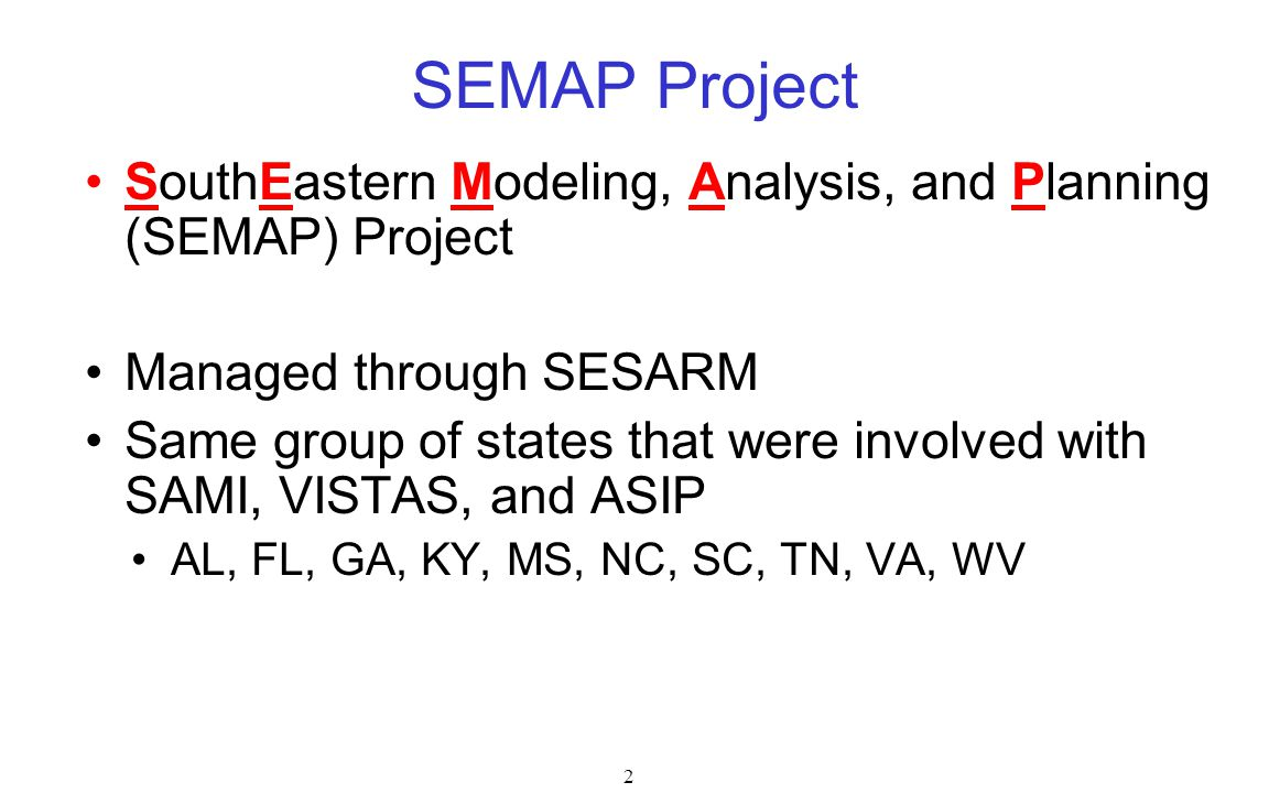 SEMAP Project SouthEastern Modeling, Analysis, and Planning (SEMAP) Project. Managed through SESARM.