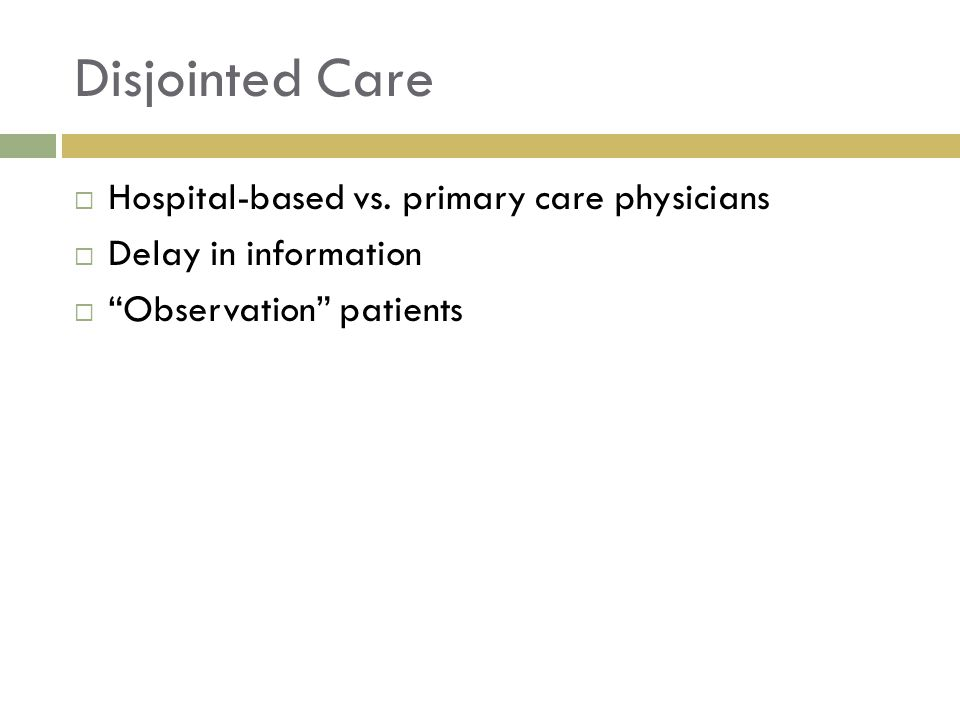 Disjointed Care Hospital-based vs. primary care physicians