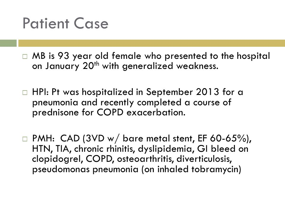 Patient Case MB is 93 year old female who presented to the hospital on January 20th with generalized weakness.