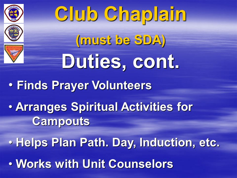 Club Chaplain (must be SDA) Duties, cont.