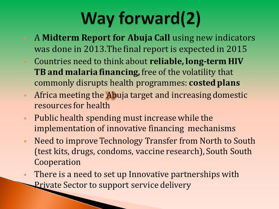 Way forward(2) A Midterm Report for Abuja Call using new indicators was done in 2013.The final report is expected in 2015.