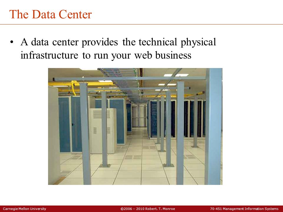The Data Center A data center provides the technical physical infrastructure to run your web business.