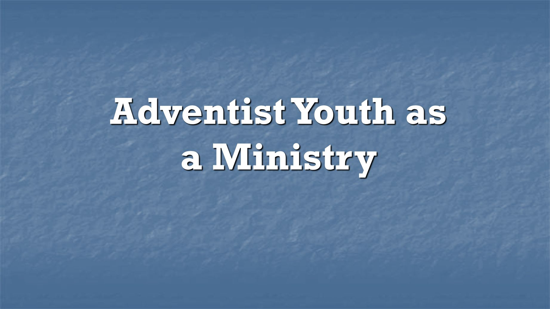 Adventist Youth as a Ministry