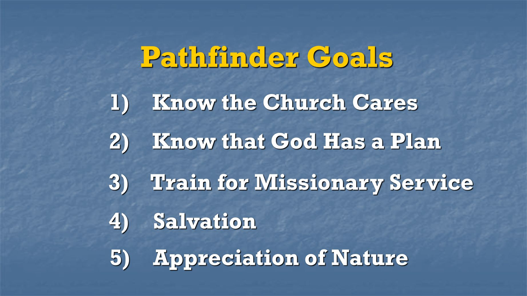 Pathfinder Goals 1) Know the Church Cares 2) Know that God Has a Plan