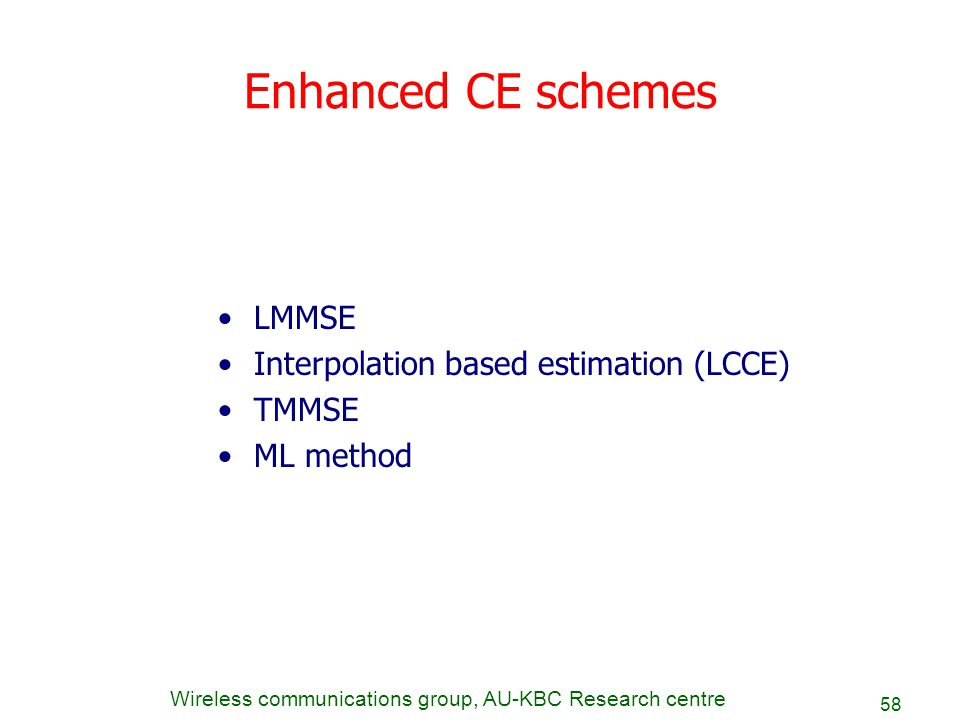 Enhanced CE schemes LMMSE Interpolation based estimation (LCCE) TMMSE