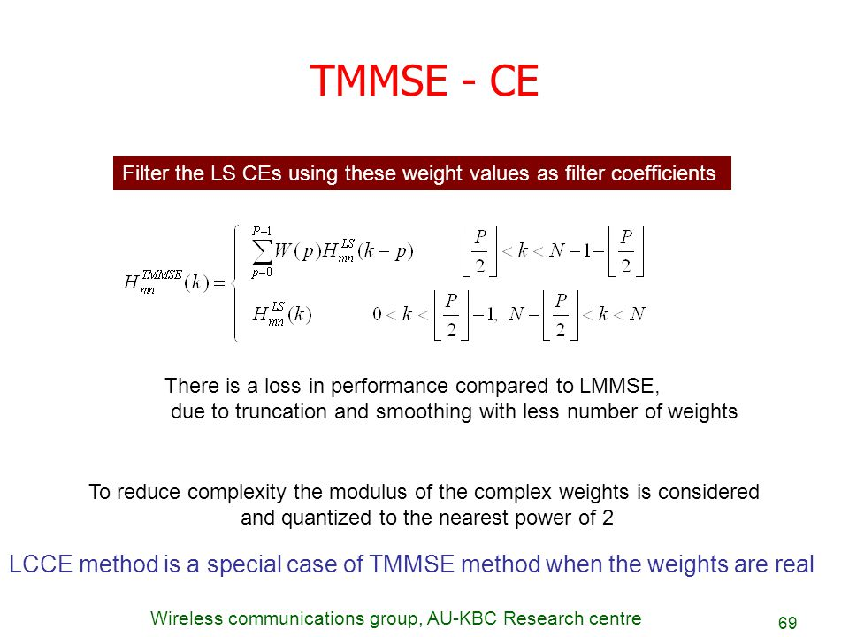 TMMSE - CE Filter the LS CEs using these weight values as filter coefficients. There is a loss in performance compared to LMMSE,