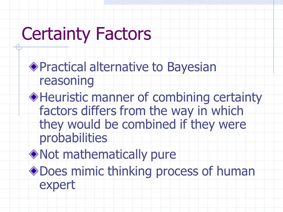 Certainty Factors Practical alternative to Bayesian reasoning