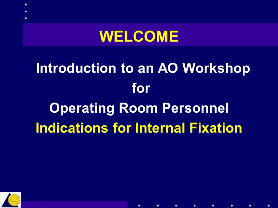 WELCOME Introduction to an AO Workshop for Operating Room Personnel