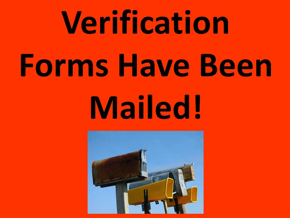 Verification Forms Have Been Mailed!