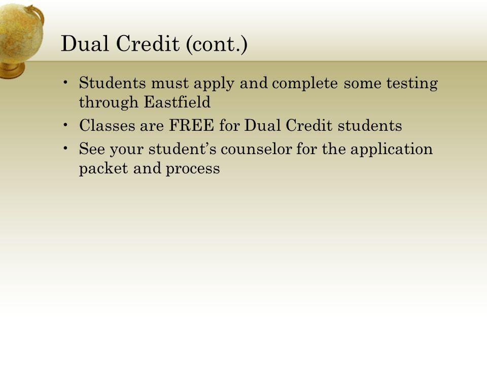 Dual Credit (cont.) Students must apply and complete some testing through Eastfield. Classes are FREE for Dual Credit students.
