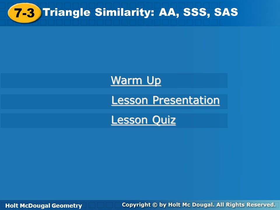7-3 Triangle Similarity: AA, SSS, SAS Warm Up Lesson Presentation