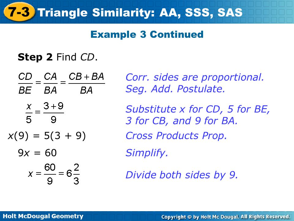 Example 3 Continued Step 2 Find CD. Corr. sides are proportional. Seg. Add. Postulate. Substitute x for CD, 5 for BE, 3 for CB, and 9 for BA.