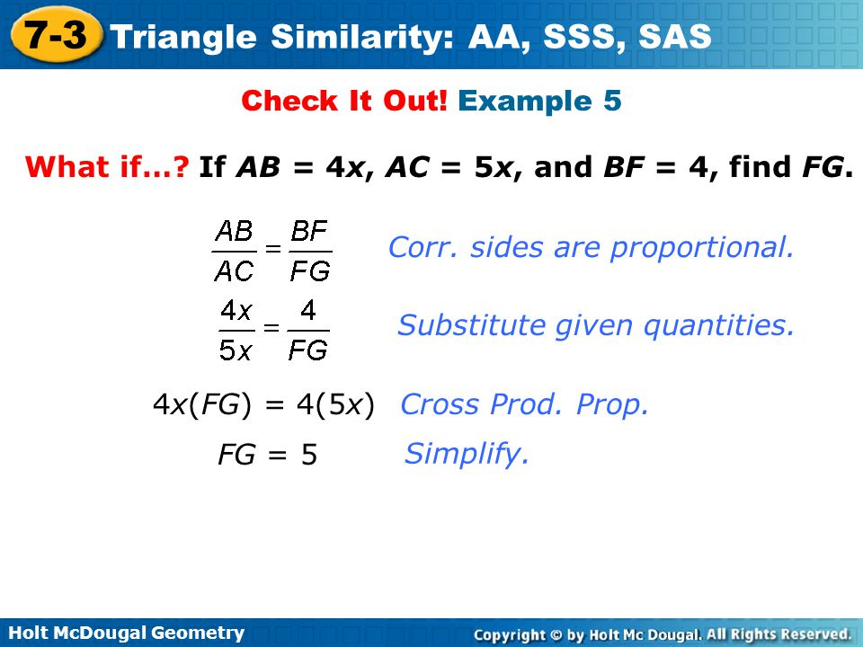 Check It Out! Example 5 What if… If AB = 4x, AC = 5x, and BF = 4, find FG. Corr. sides are proportional.
