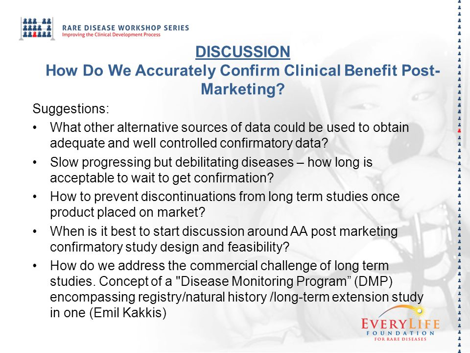 DISCUSSION How Do We Accurately Confirm Clinical Benefit Post-Marketing