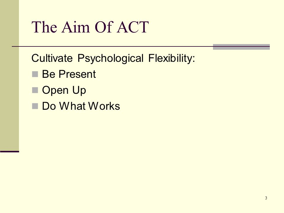 The Aim Of ACT Cultivate Psychological Flexibility: Be Present Open Up