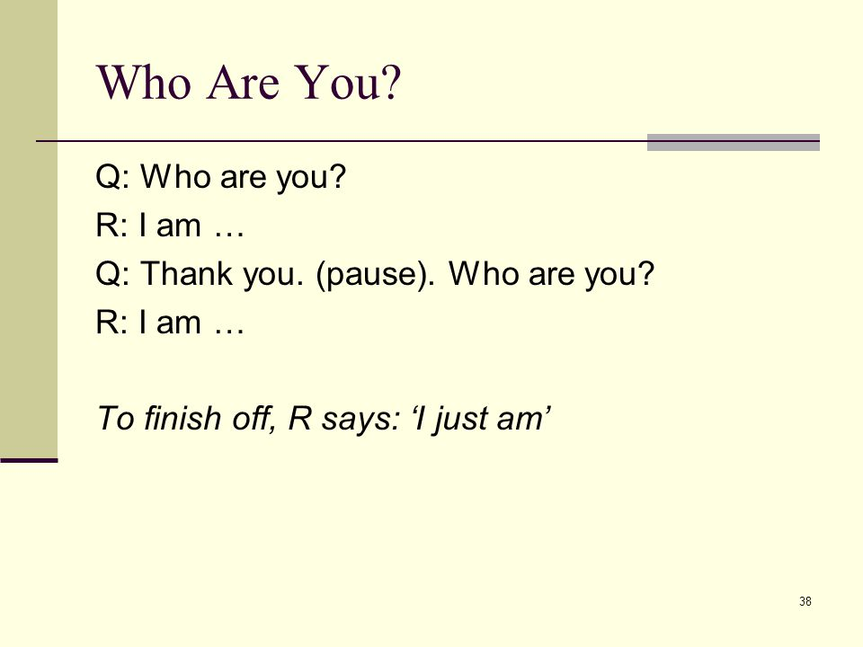 Who Are You Q: Who are you R: I am …