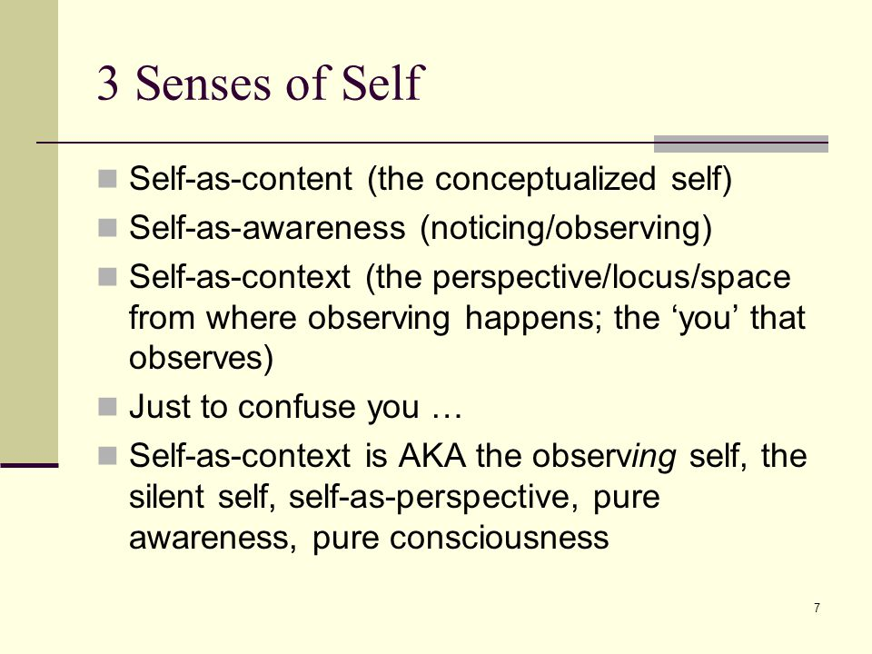 3 Senses of Self Self-as-content (the conceptualized self)