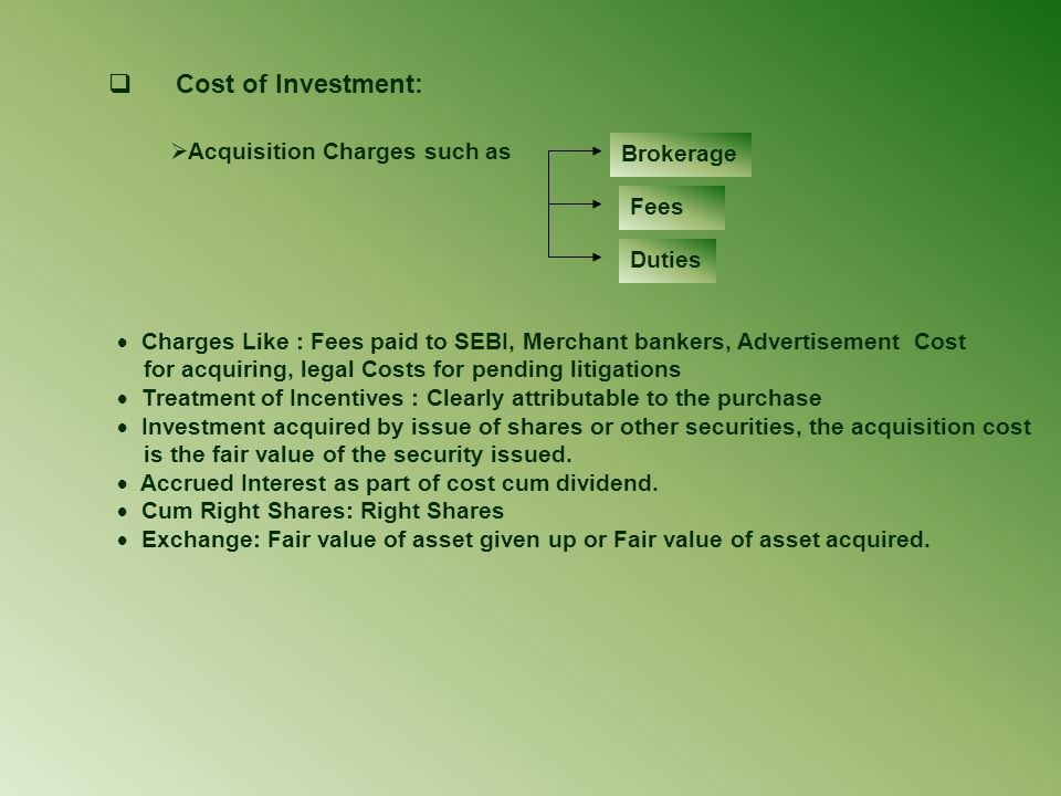 Cost of Investment: Acquisition Charges such as Brokerage Fees Duties