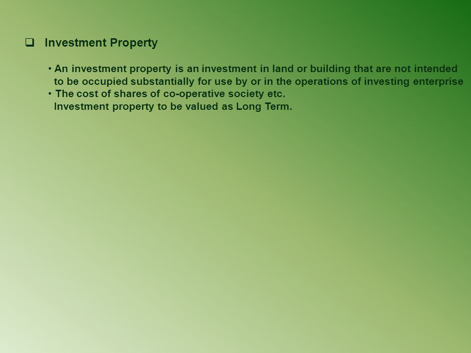 Investment Property An investment property is an investment in land or building that are not intended.