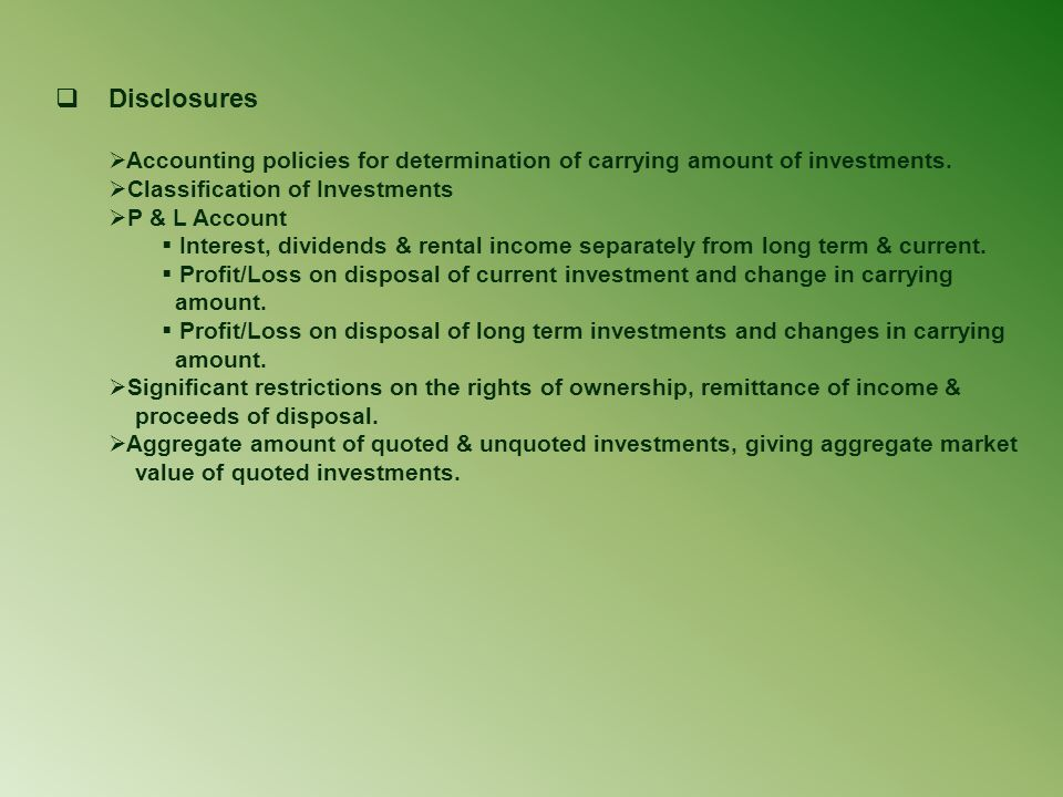 Disclosures Accounting policies for determination of carrying amount of investments. Classification of Investments.