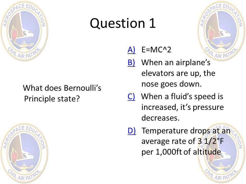 Question 1 What does Bernoulli's Principle state
