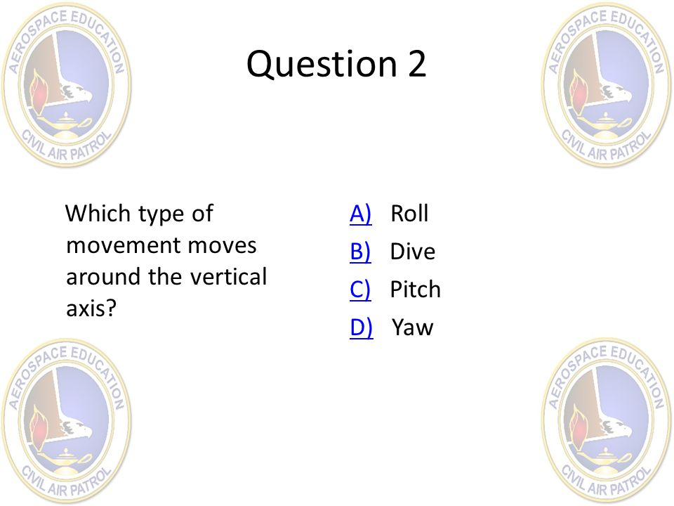 Question 2 Which type of movement moves around the vertical axis