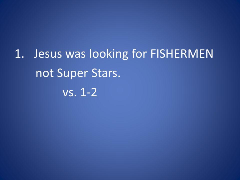 Jesus was looking for FISHERMEN
