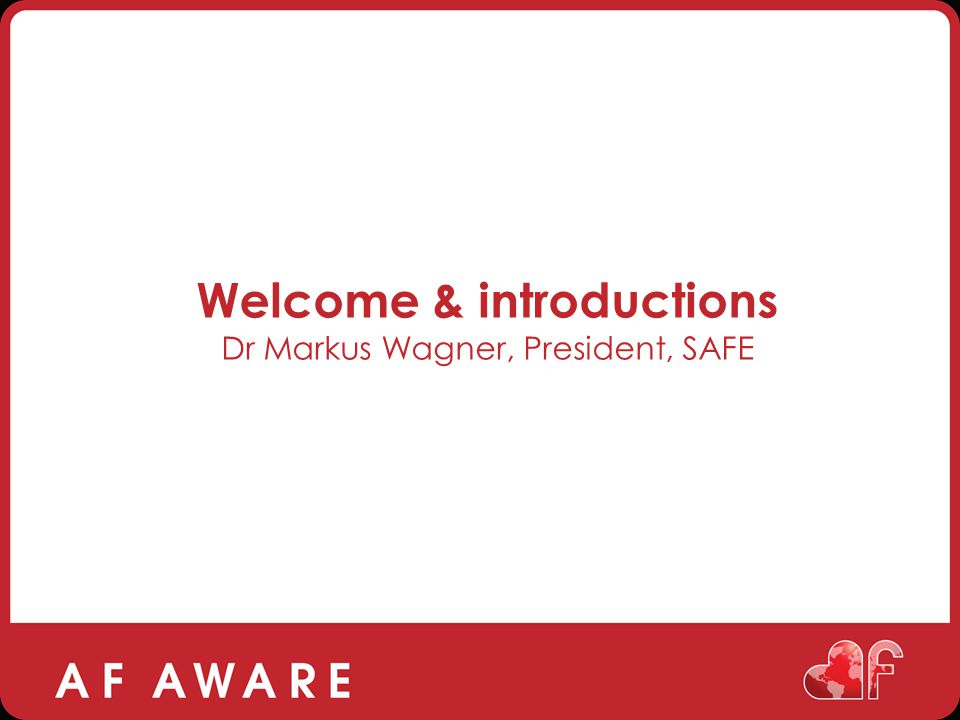 Welcome & introductions Dr Markus Wagner, President, SAFE