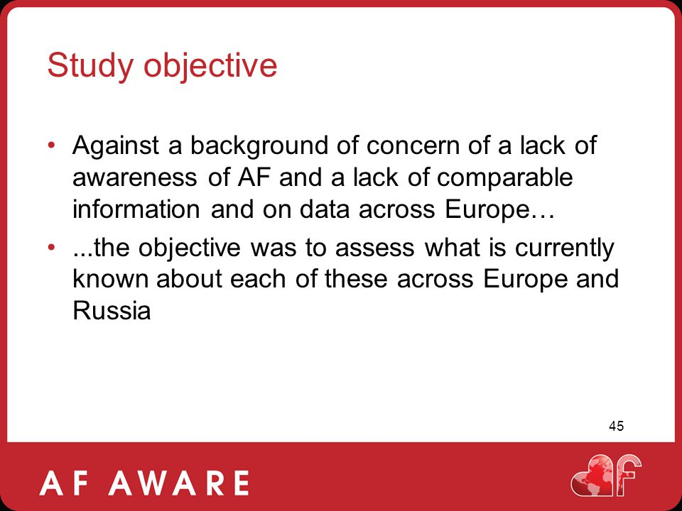 Study objective Against a background of concern of a lack of awareness of AF and a lack of comparable information and on data across Europe…
