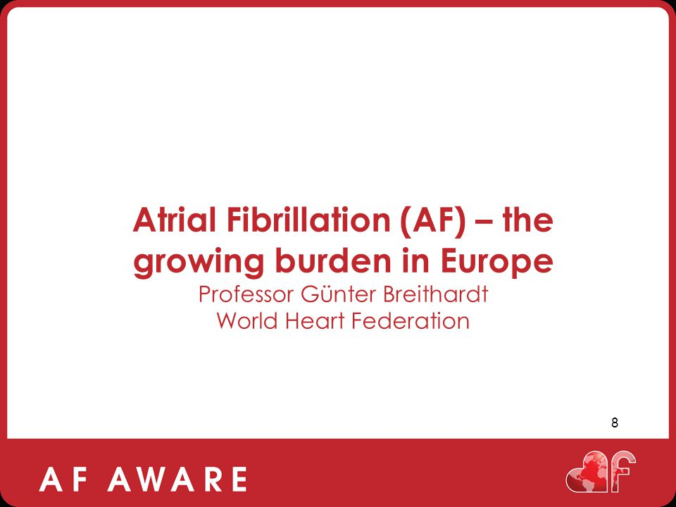 Atrial Fibrillation (AF) – the growing burden in Europe Professor Günter Breithardt World Heart Federation