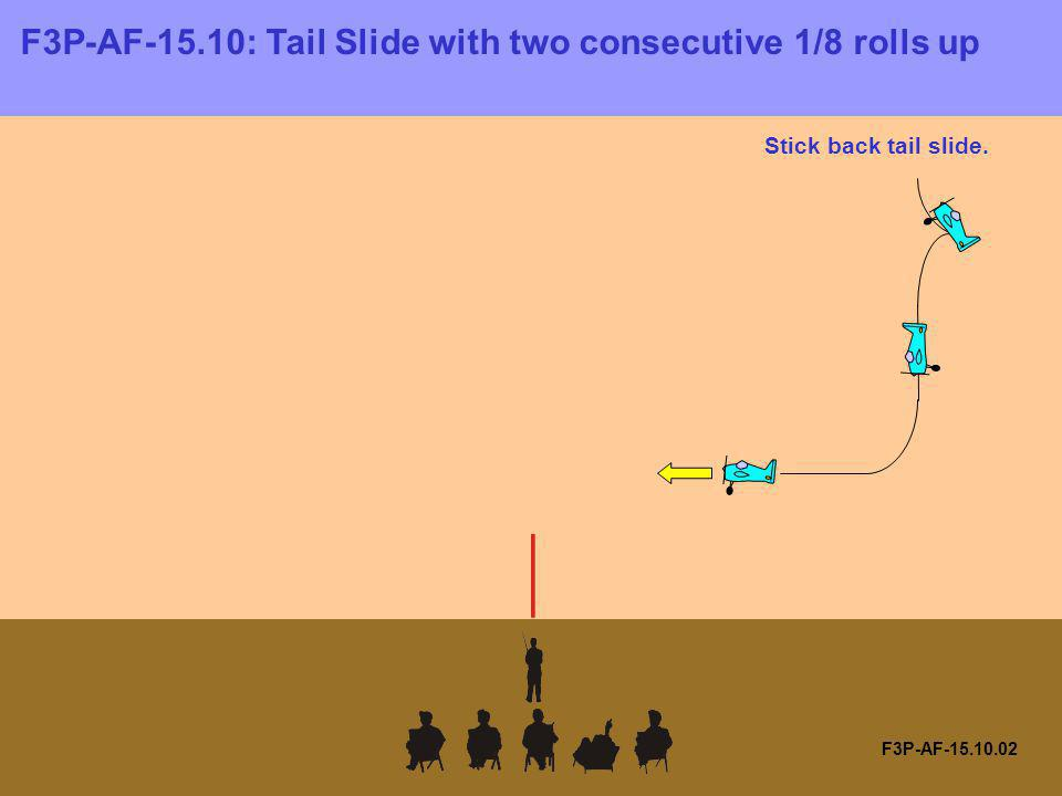 F3P-AF-15.10: Tail Slide with two consecutive 1/8 rolls up