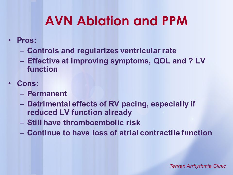 AVN Ablation and PPM Pros: Controls and regularizes ventricular rate