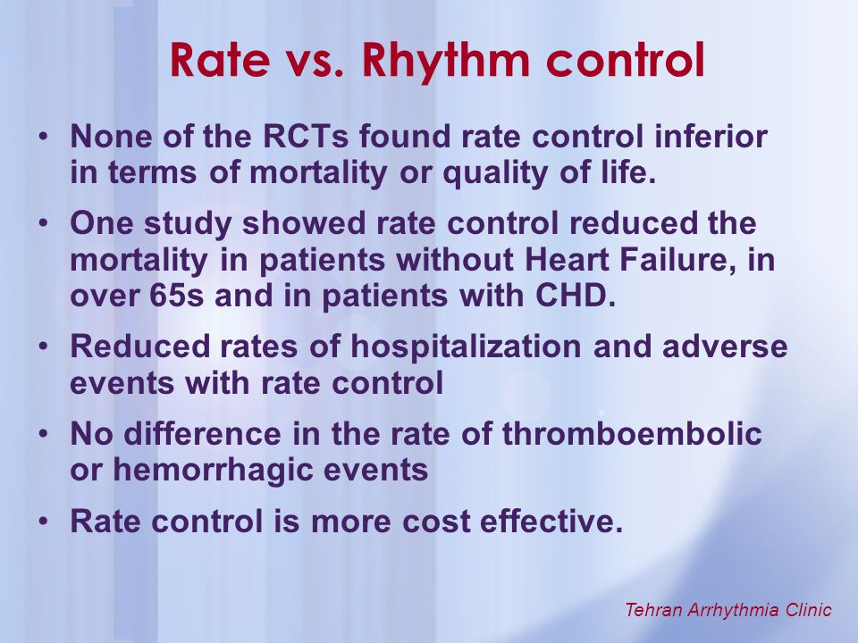 Rate vs. Rhythm control None of the RCTs found rate control inferior in terms of mortality or quality of life.