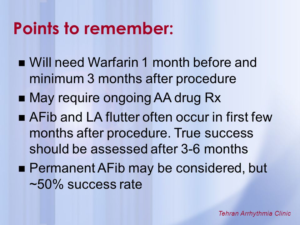Points to remember: Will need Warfarin 1 month before and minimum 3 months after procedure. May require ongoing AA drug Rx.