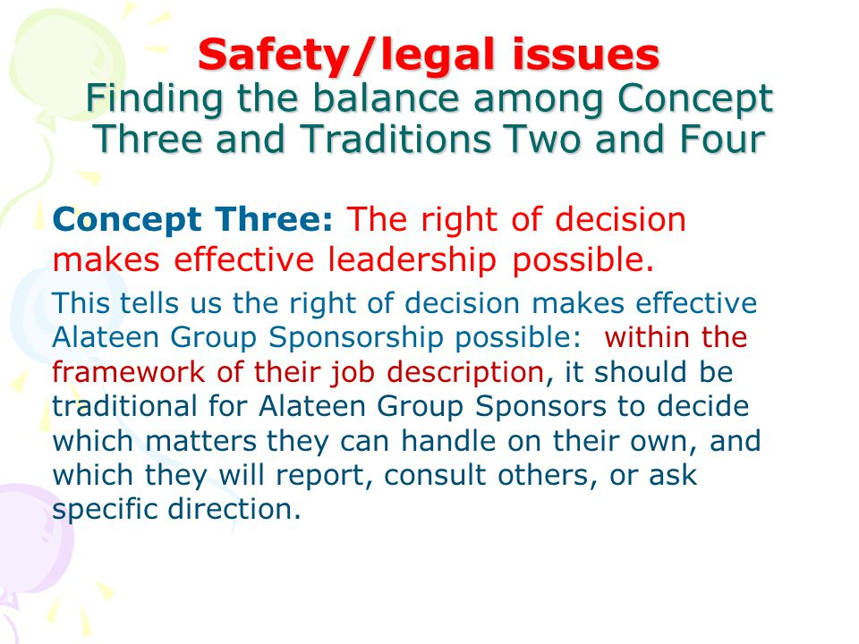 Safety/legal issues Finding the balance among Concept Three and Traditions Two and Four