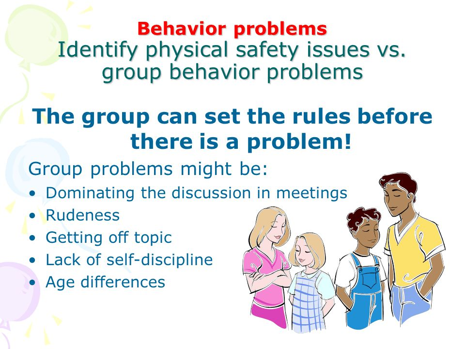 The group can set the rules before there is a problem!