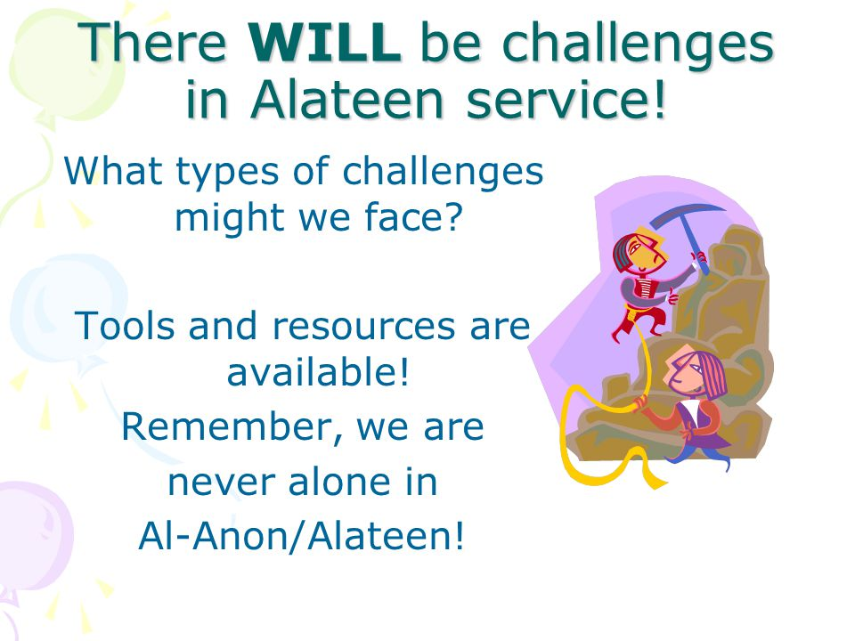 There WILL be challenges in Alateen service!