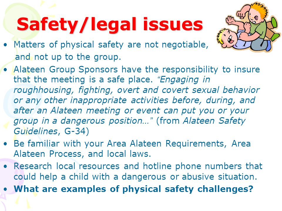 Safety/legal issues Matters of physical safety are not negotiable,