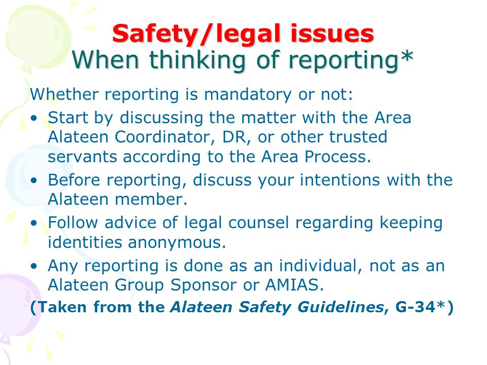 Safety/legal issues When thinking of reporting*