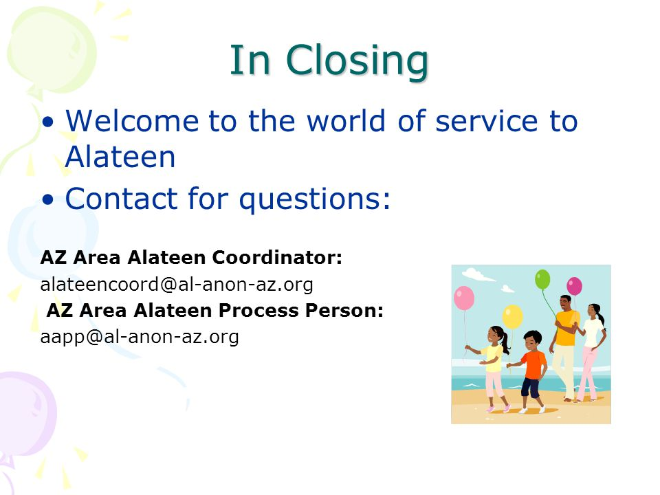 In Closing Welcome to the world of service to Alateen