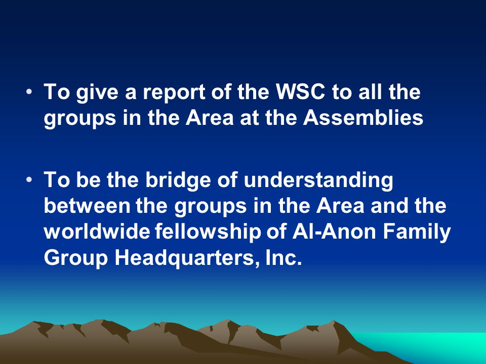 To give a report of the WSC to all the groups in the Area at the Assemblies