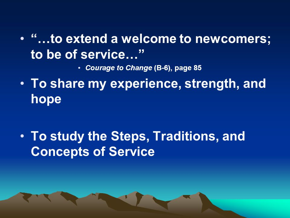…to extend a welcome to newcomers; to be of service…