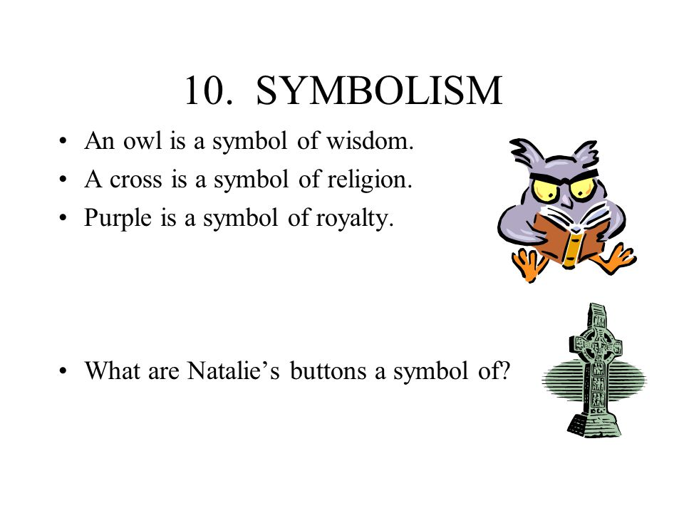 10. SYMBOLISM An owl is a symbol of wisdom.