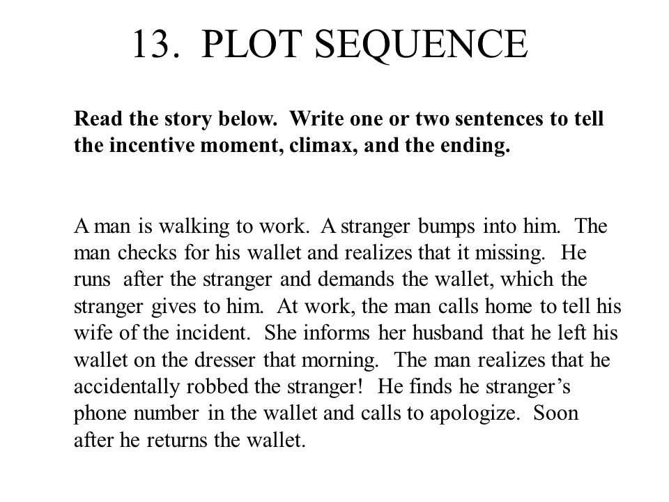 13. PLOT SEQUENCE Read the story below. Write one or two sentences to tell the incentive moment, climax, and the ending.